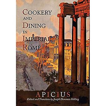 Cookery And Dining In Imperial Rome: A Bibliography, Critical Review and Translation of Apicius De Re Coquinaria