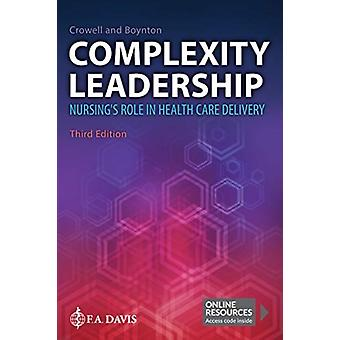 Complexity Leadership  Nursings Role in Health Care Delivery by F A Davis Company & Diana M Crowell & Beth Boynton