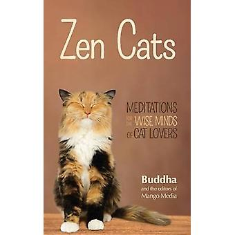 Zen Cats  Meditations for the Wise Minds of Cat Lovers Inspirational Meditation Gifts for Cat Lovers and Readers of Zen Dogs by Gautama Buddha