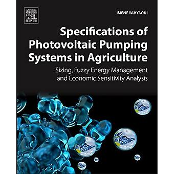 Specifications of Photovoltaic Pumping Systems in Agriculture: Sizing, Fuzzy Energy Management and Economic Sensitivity...