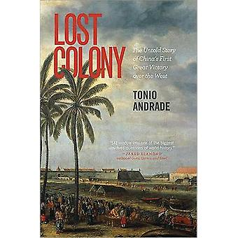 Lost Colony - The Untold Story of China's First Great Victory Over the