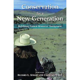 Conservation for a New Generation - Redefining Natural Resources Manag