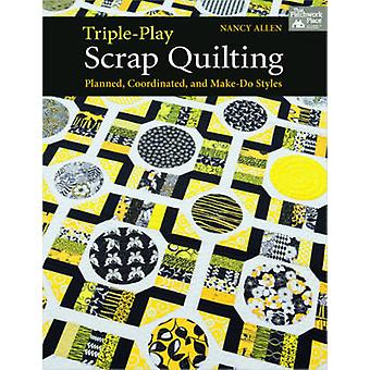 Triple-play Scrap Quilting - Planned - Coordinated - and Make-do Style