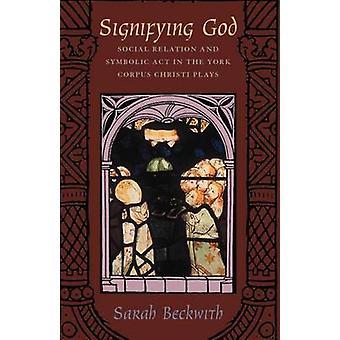 Was bedeutet Gott - soziale Beziehung und symbolischer Akt in York Corpus C