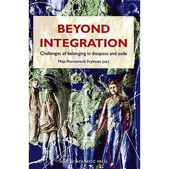 Beyond Integration - Challenges of Belonging in Diaspora and Exile by