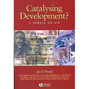 Catalysing Development?: A Debate on Aid (Development and Change Special Issues)