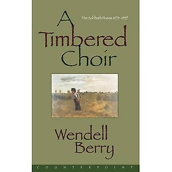A Timbered Choir: The Sabbath Poems, 1979-97