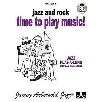 Deel 5: Tijd om te spelen muziek: Jazz en Rock (met gratis Audio-CD): 5 (Jamey Aebersold Play-A-Long serie)