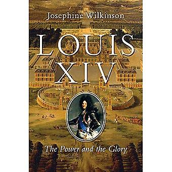 Louis XIV - The Power and� the Glory