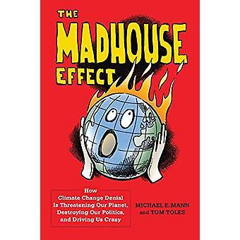 Madhouse effekten - hvordan Climate Change Denial truer vår Pla