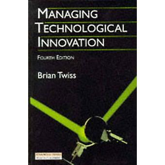 Managing Technological Innovation by Twiss & Brian C.