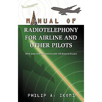 Manual of Radio Telephony for Airline and Other Pilots by Ikomi & Philip A.