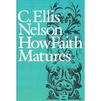 Comment la foi grandit par Nelson & Carl Ellis