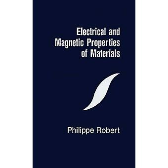 Electrical and Magnetic Properties of Materials by Robert & Philippe