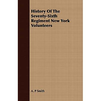 History Of The SeventySixth Regiment New York Volunteers by Smith & A. P