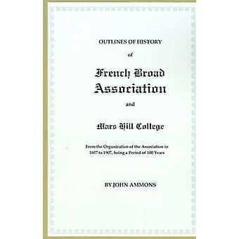 Outlines of History of French Broad Association and Mars Hill College From the Organization of the Association in 1807 to 1907 Being a Period of 100 by Ammons & John