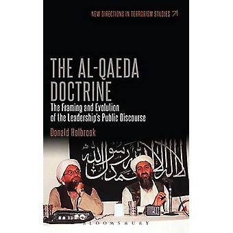 The AlQaeda Doctrine The Framing and Evolution of the Leaderships Public Discourse by Holbrook & Donald