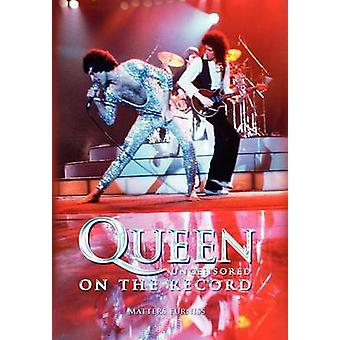 Queen  Uncensored on the Record by Furniss & Matters