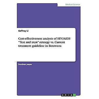Costeffectiveness analyse av HIVAIDS Test og behandle strategi g. nåværende behandling retningslinje i Botswana av Li & Geffrey