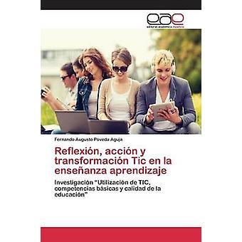Reflexin accin y transformacin Tic en la enseanza aprendizaje by Poveda Aguja Fernando Augusto