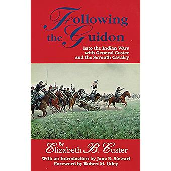 Following the Guidon - Into the Indian Wars with General Custer and th