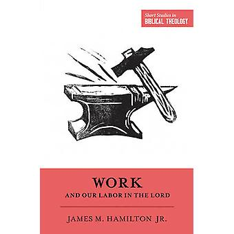 Work and Our Labor in the Lord by James M. Hamilton - Miles V. Van Pe