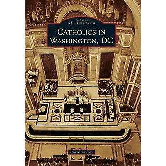 Catholics in Washington D.C. by Christina Cox - 9781467120807 Book