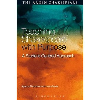 Teaching Shakespeare with Purpose - A Student-Centred Approach by Ayan