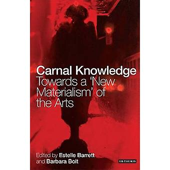 Carnal Knowledge - Towards a New Materialism Through the Arts by Barba