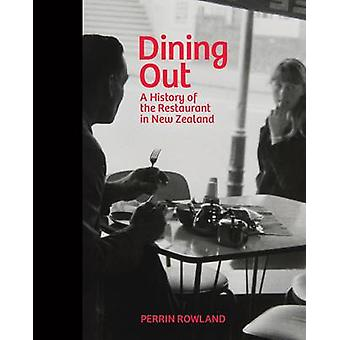 Dining Out - A History of the Restaurant in New Zealand by Perrin Rowl