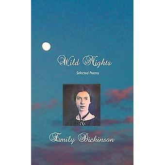 Wild Nights Selected Poems by Dickinson & Emily