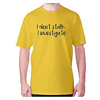 Mens funny t-shirt slogan tee novelty humour hilarious -  I don't stalk I investigate