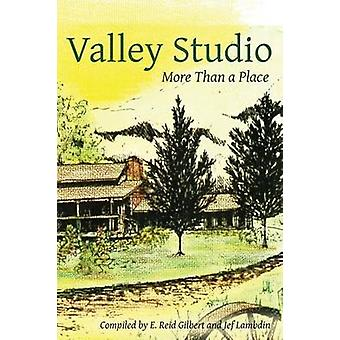 Valley Studio More Than a Place by Gilbert & E. Reid
