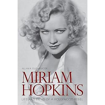 Miriam Hopkins - Life and Films of a Hollywood Rebel by Allan R. Ellen