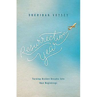 Resurrection Year  Turning Broken Dreams Into New Beginnings by Sheridan Voysey