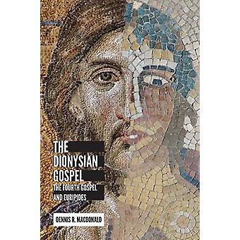 Dionysian Gospel The Fourth Gospel and Euripides by MacDonald & Dennis R