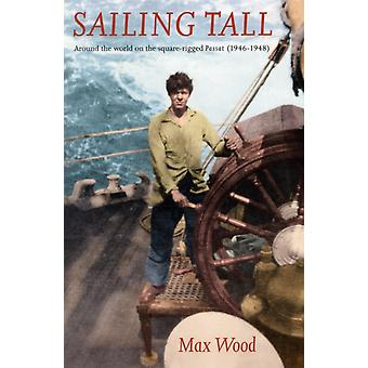 Sailing Tall  Around the World on the Squarerigged PASSAT 19461948 by Max Wood