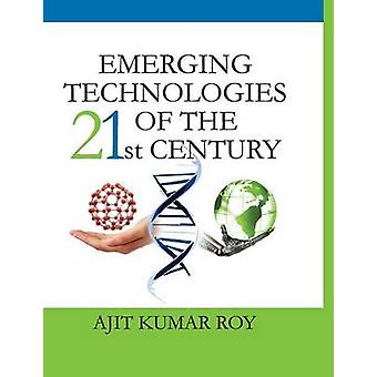 Emerging Technologies of the 21st Century by Roy & Ajit Kumar