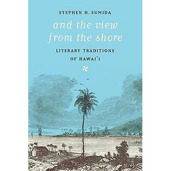 And the View from the Shore - Literary Traditions of Hawai'i by Stephe