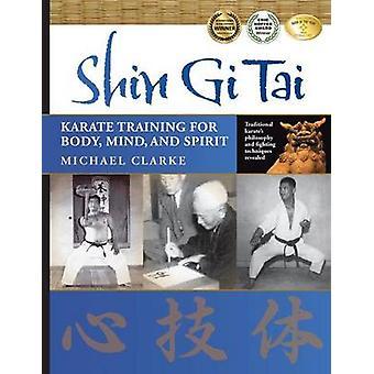 Shin Gi Tai - Karate Training for Body - Mind - and Spirit by Michael