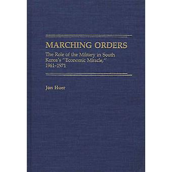 Marching Orders The Role of the Military in South Koreas Economic Miracle 19611971 by Huer & Jon