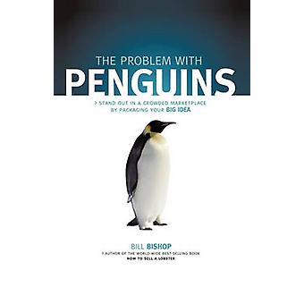 The Problem with Penguins Stand Out in a             Crowded Marketplace by Packaging Your BIG Idea by Bill Bishop