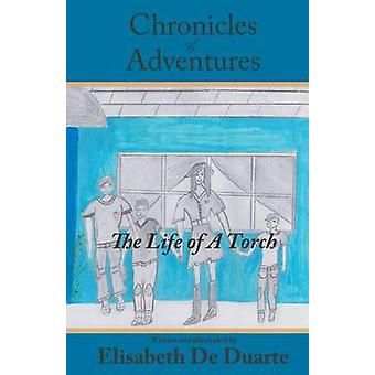 The Chronicles of Adventures Life of a Torch by De Duarte & Elisabeth