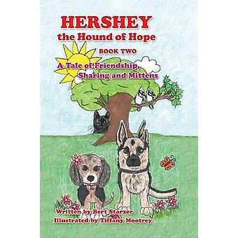 Hershey the Hound of Hope A Tale of Friendship Sharing and Mittens by Starzer & Bert
