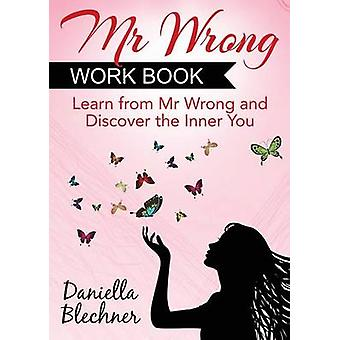 Mr Wrong Work Book Learn From Mr Wrong and Discover the Inner You by Blechner & Daniella