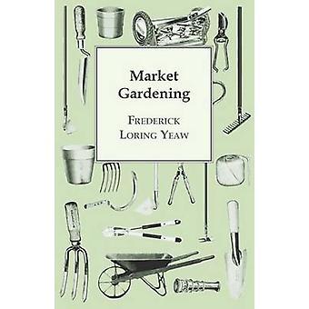Market Gardening by Yeaw & Frederick Loring
