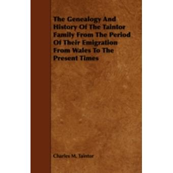 The Genealogy and History of the Taintor Family from the Period of Their Emigration from Wales to the Present Times by Taintor & Charles M.