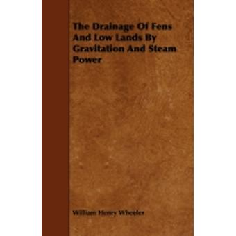 The Drainage Of Fens And Low Lands By Gravitation And Steam Power by Wheeler & William Henry