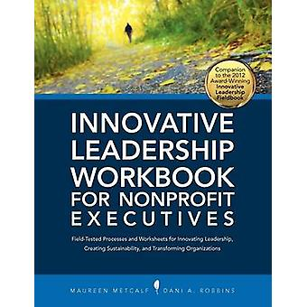 Innovative Leadership Workbook for Nonprofit Executives by Metcalf & Maureen