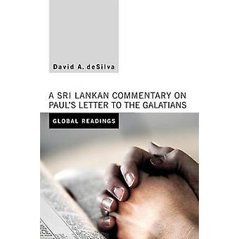 Global Readings A Sri Lankan Commentary on Pauls Letter to the Galatians by deSilva & David A.